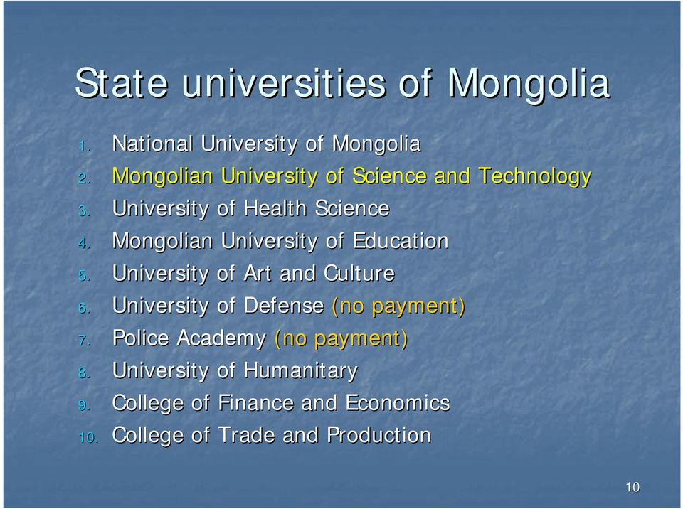 Mongolian University of Education 5. University of Art and Culture 6.