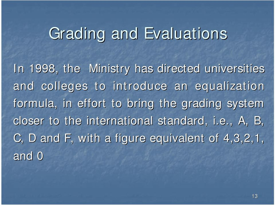 effort to bring the grading system closer to the international