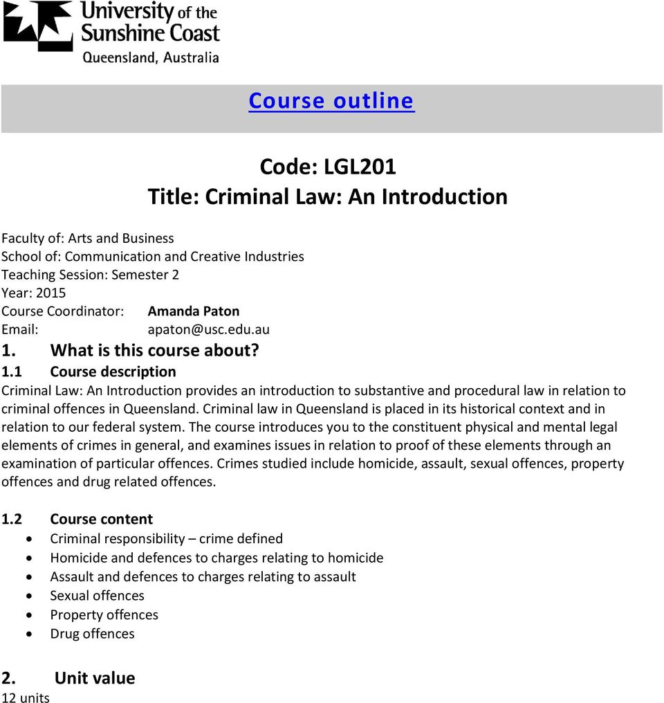 What is this course about? 1.1 Course description Criminal Law: An Introduction provides an introduction to substantive and procedural law in relation to criminal offences in Queensland.