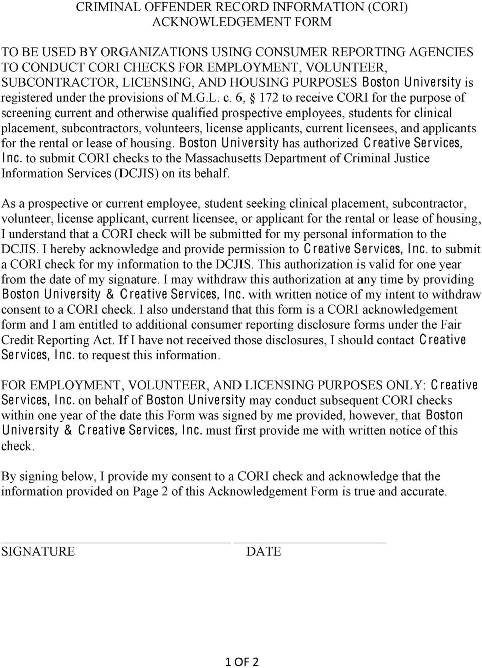 6, 172 to receive CORI for the purpose of screening current and otherwise qualified prospective employees, students for clinical placement, subcontractors, volunteers, license applicants, current