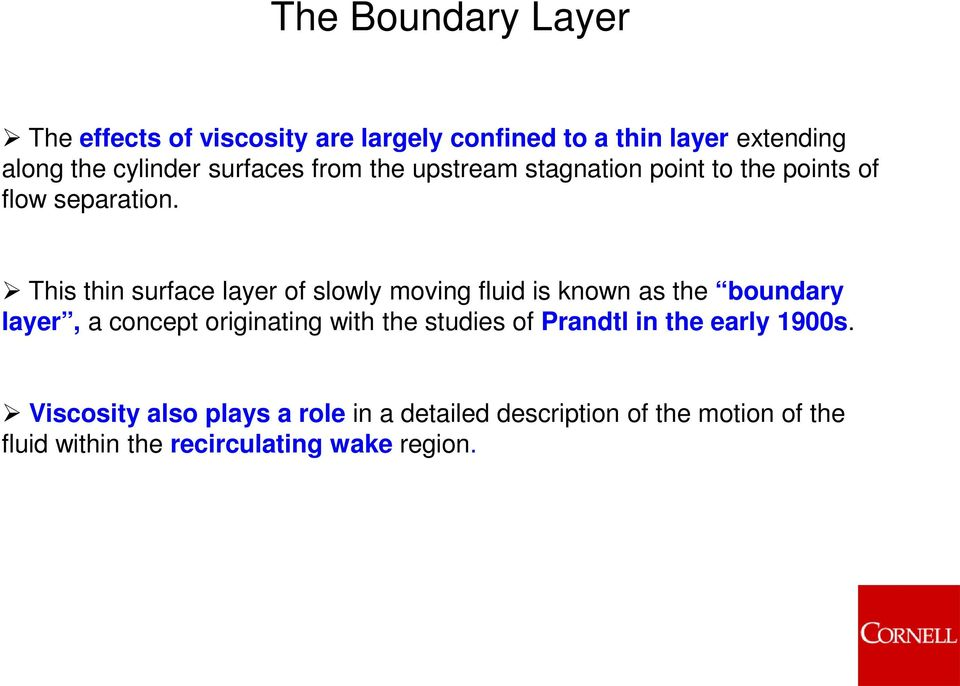 This thin surface layer of slowly moving fluid is known as the boundary layer, a concept originating with the