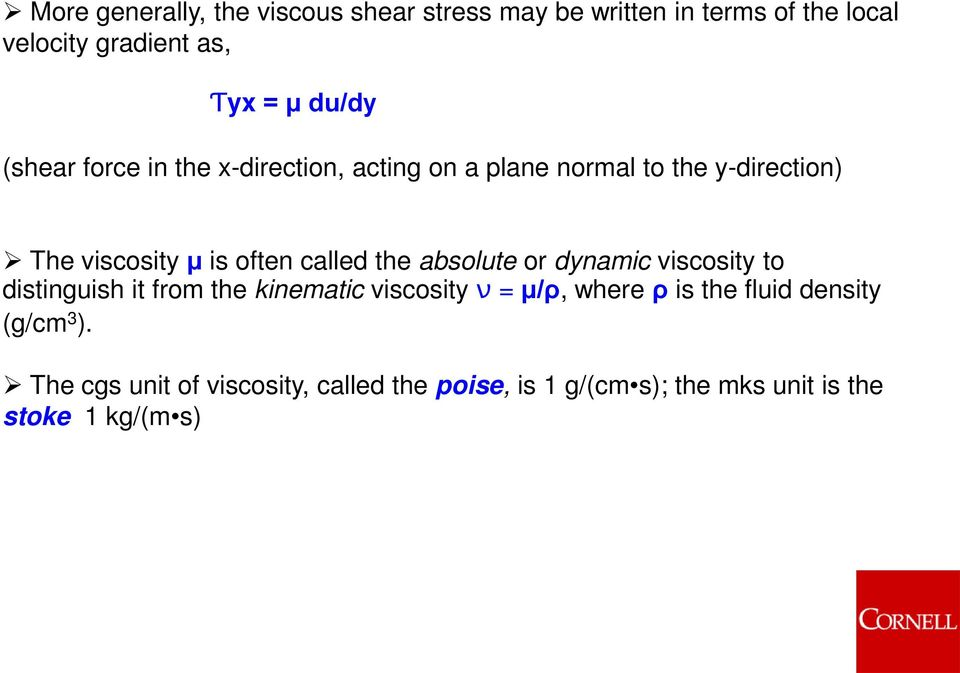 called the absolute or dynamic viscosity to distinguish it from the kinematic viscosity ʋ = μ/ρ, where ρ is the