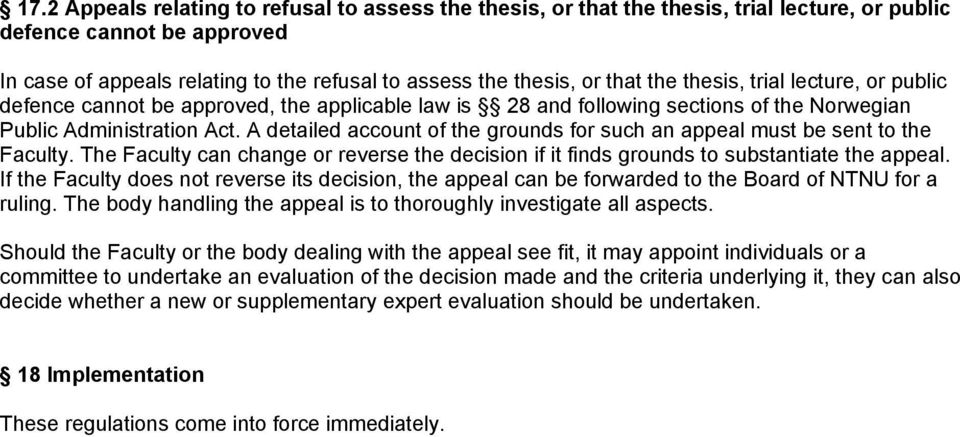 A detailed account of the grounds for such an appeal must be sent to the Faculty. The Faculty can change or reverse the decision if it finds grounds to substantiate the appeal.