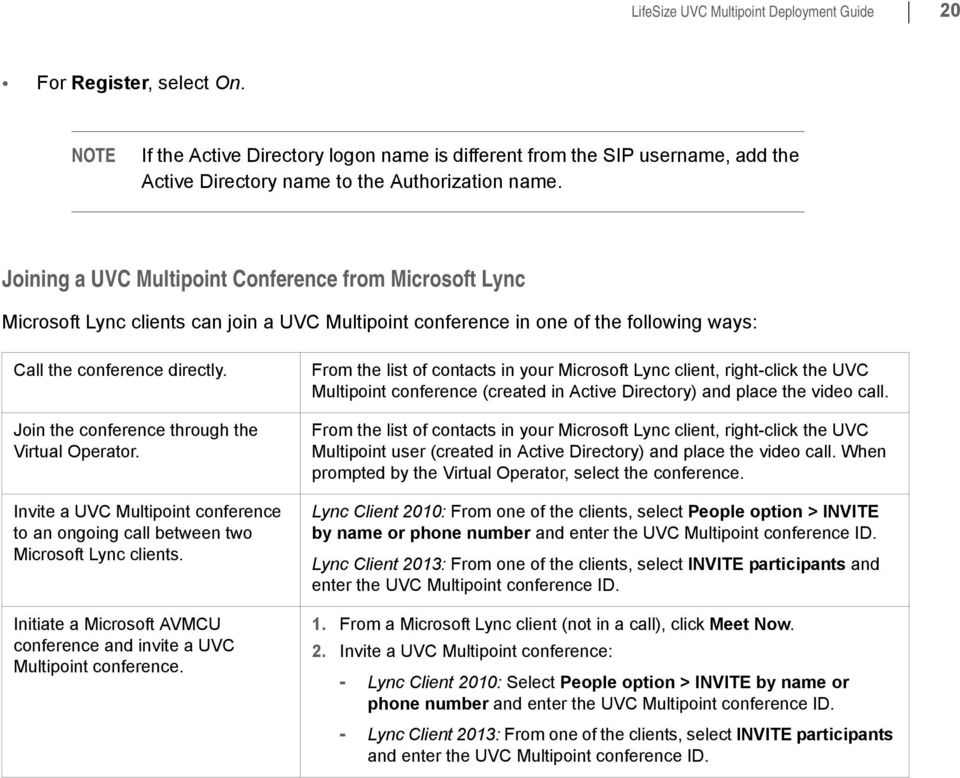 Join the conference through the Virtual Operator. Invite a UVC Multipoint conference to an ongoing call between two Microsoft Lync clients.