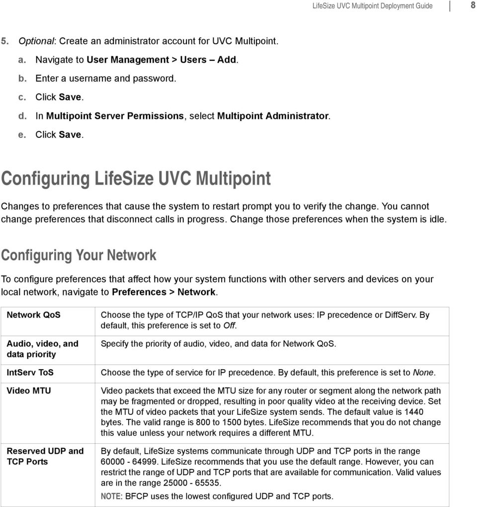 Configuring LifeSize UVC Multipoint Changes to preferences that cause the system to restart prompt you to verify the change. You cannot change preferences that disconnect calls in progress.