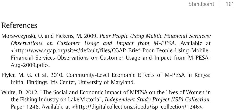 Plyler, M. G. et al. 2010. Community-Level Economic Effects of M-PESA in Kenya: Initial Findings. Iris Center, University of Maryland. White, D. 2012.