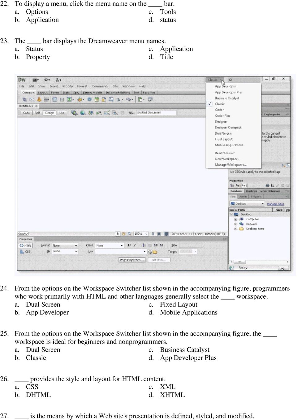 Fixed Layout b. App Developer d. Mobile Applications 25. From the options on the Workspace Switcher list shown in the accompanying figure, the workspace is ideal for beginners and nonprogrammers. a. Dual Screen c.