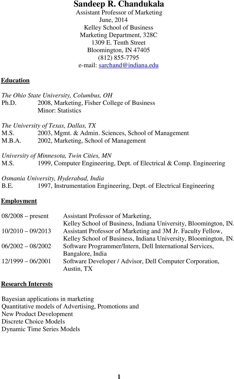 2008, Marketing, Fisher College of Business Minor: Statistics The University of Texas, Dallas, TX M.S. 2003, Mgmt. & Ad