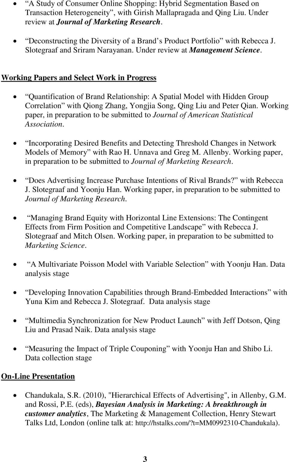 Working Papers and Select Work in Progress Quantification of Brand Relationship: A Spatial Model with Hidden Group Correlation with Qiong Zhang, Yongjia Song, Qing Liu and Peter Qian.