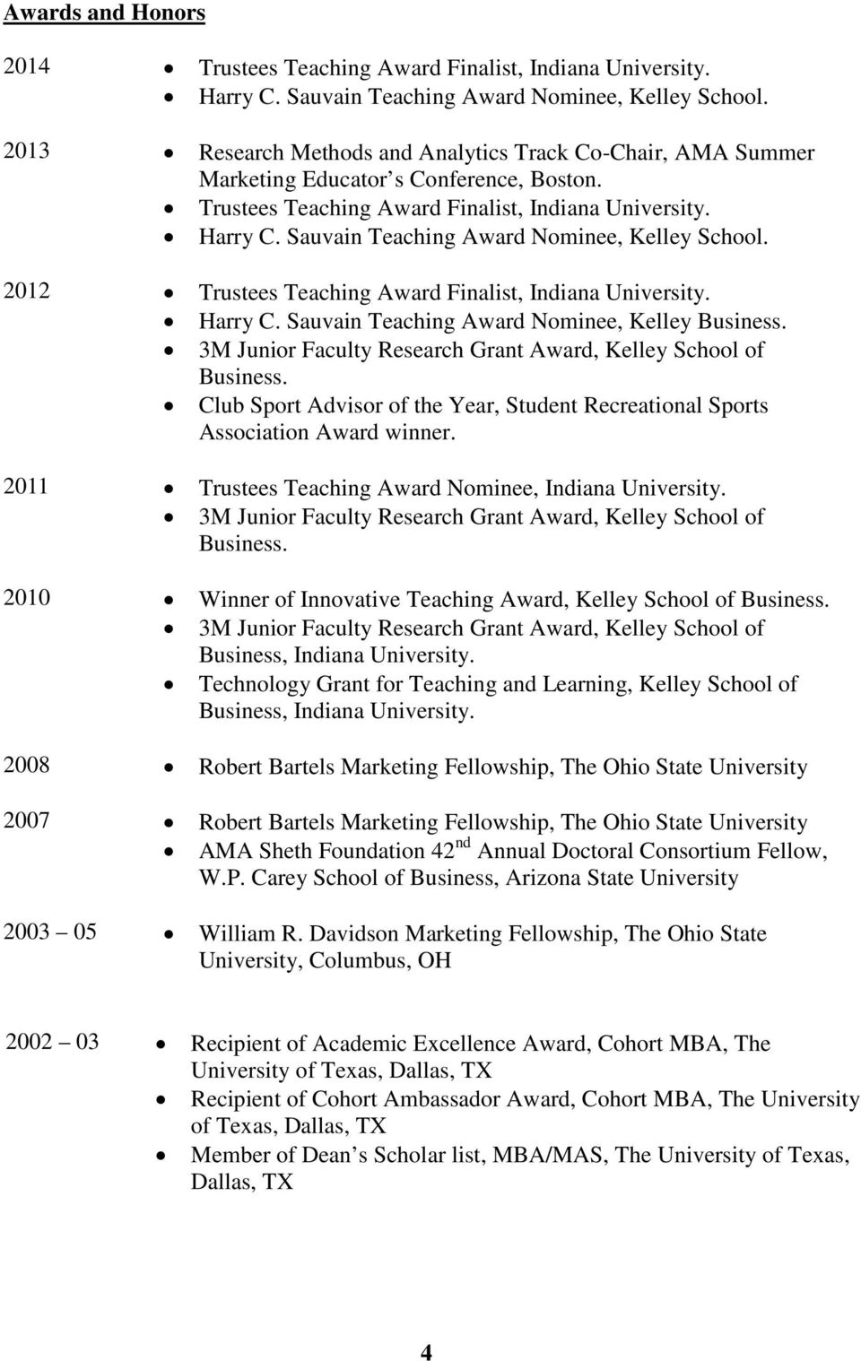 Sauvain Teaching Award Nominee, Kelley School. 2012 Trustees Teaching Award Finalist, Indiana University. Harry C. Sauvain Teaching Award Nominee, Kelley Business.