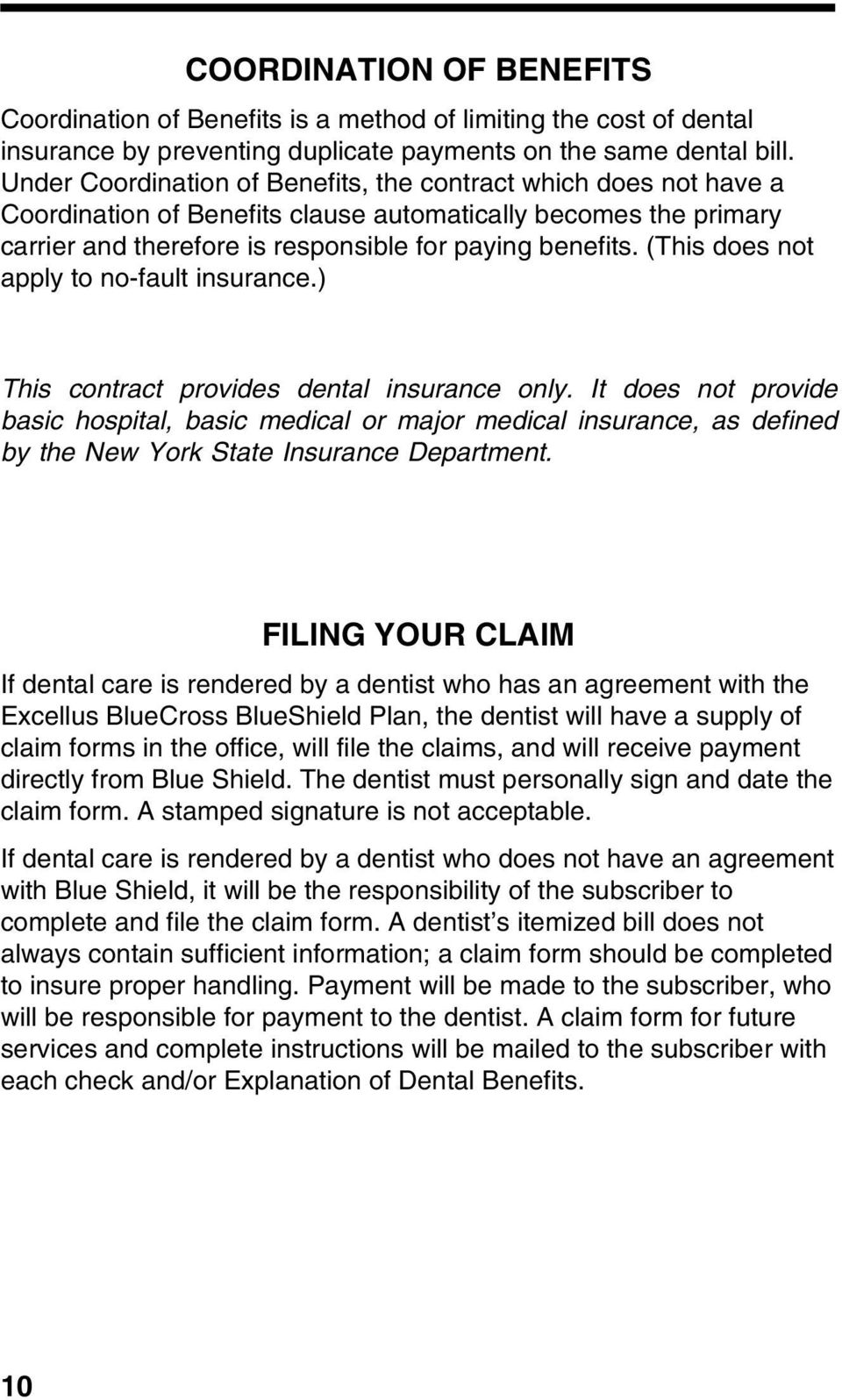 (This does not apply to no-fault insurance.) This contract provides dental insurance only.
