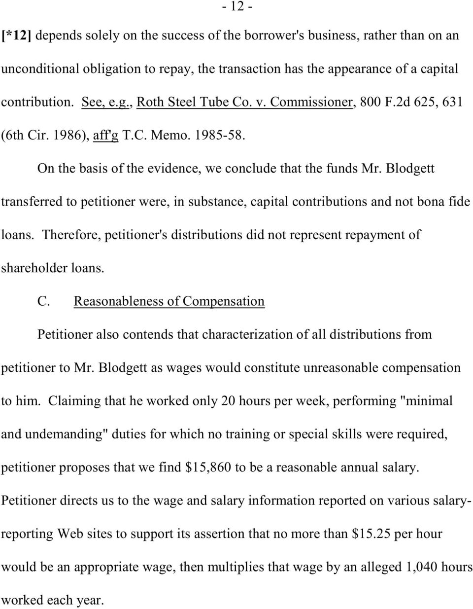 Blodgett transferred to petitioner were, in substance, capital contributions and not bona fide loans. Therefore, petitioner's distributions did not represent repayment of shareholder loans. C.
