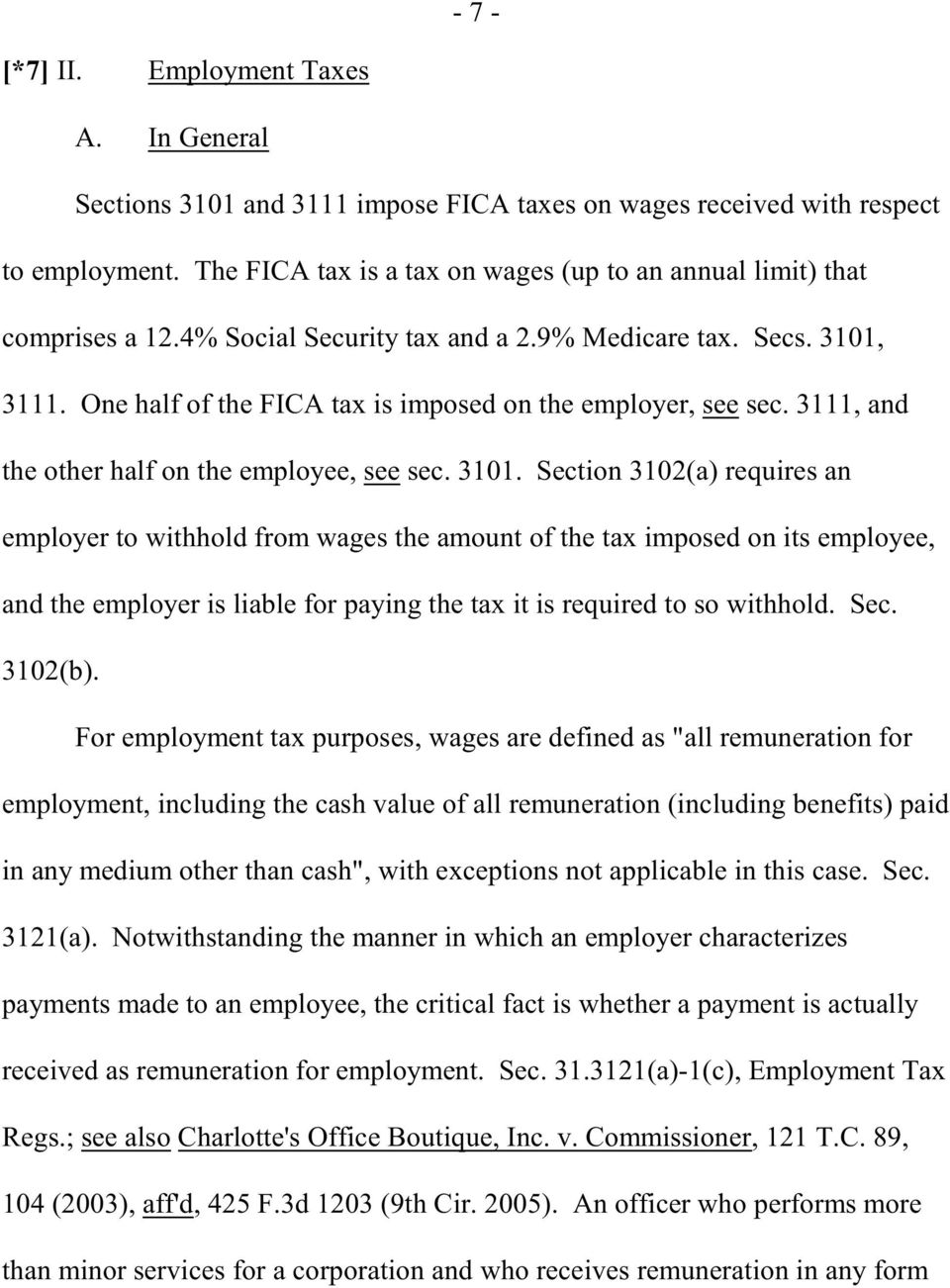 One half of the FICA tax is imposed on the employer, see sec. 3111, and the other half on the employee, see sec. 3101.