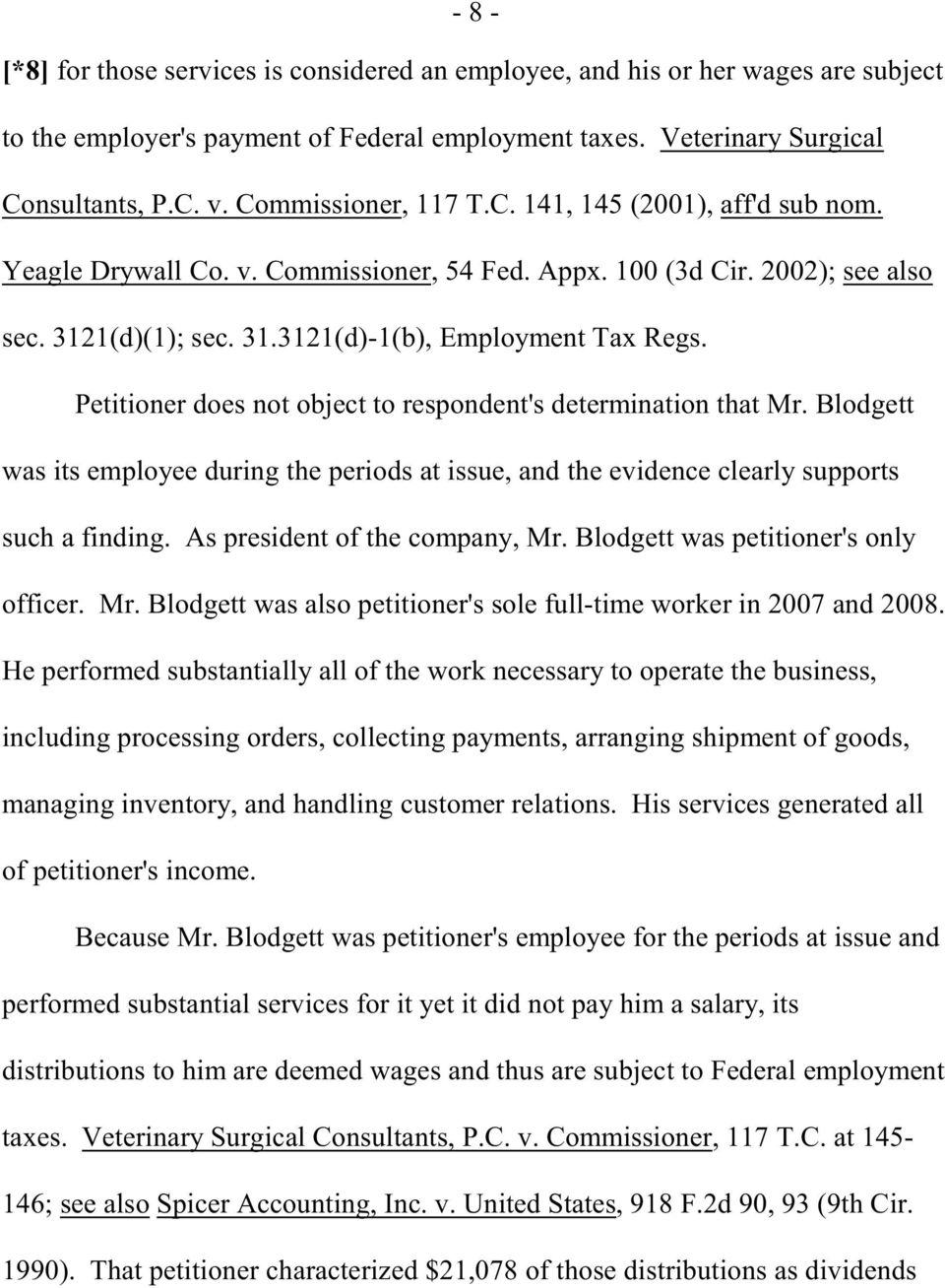 Petitioner does not object to respondent's determination that Mr. Blodgett was its employee during the periods at issue, and the evidence clearly supports such a finding.