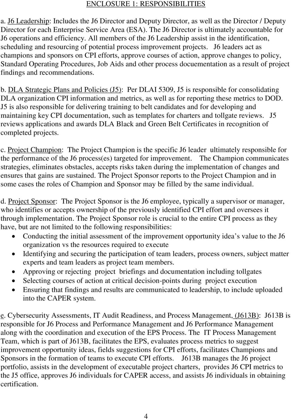 J6 ladrs act as champions and sponsors on CPI fforts, approv courss of action, approv changs to policy, Standard Oprating Procdurs, Job Aids and othr procss documntation as a rsult of projct findings