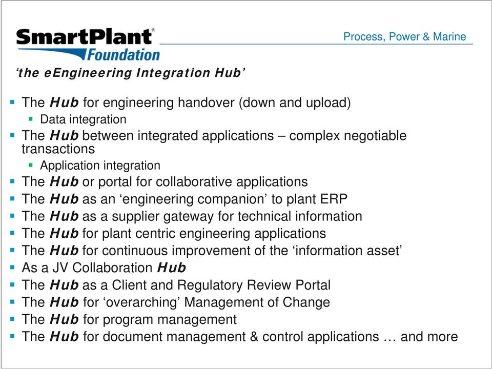 technical information The Hub for plant centric engineering applications The Hub for continuous improvement of the information asset As a JV Collaboration Hub The Hub