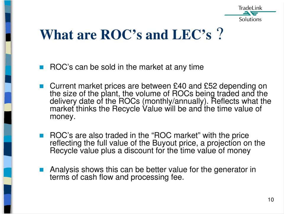 traded and the delivery date of the ROCs (monthly/annually). Reflects what the market thinks the Recycle Value will be and the time value of money.