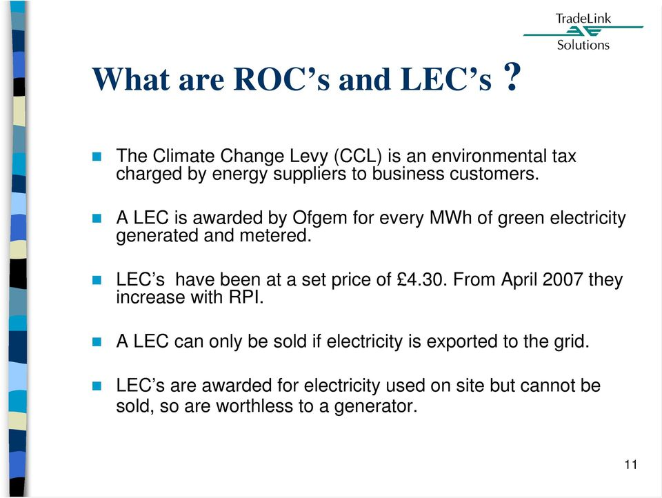 A LEC is awarded by Ofgem for every MWh of green electricity generated and metered.