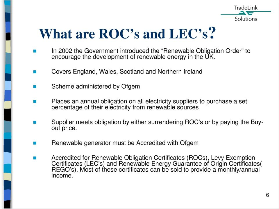 electricity from renewable sources Supplier meets obligation by either surrendering ROC s or by paying the Buyout price.