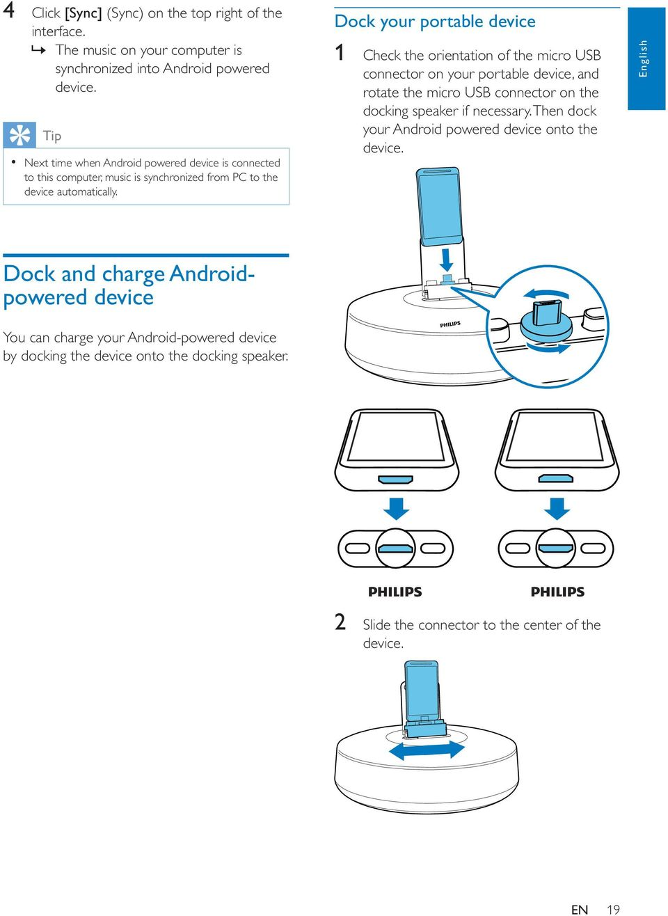 Dock your portable device 1 Check the orientation of the micro USB connector on your portable device, and rotate the micro USB connector on the docking speaker if