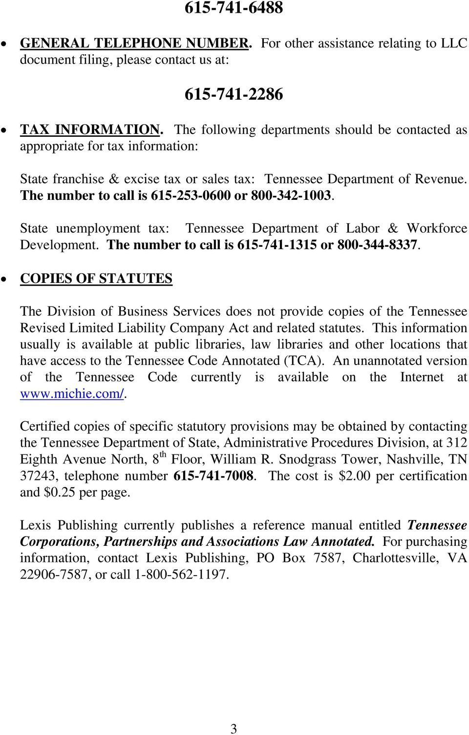 The number to call is 615-253-0600 or 800-342-1003. State unemployment tax: Tennessee Department of Labor & Workforce Development. The number to call is 615-741-1315 or 800-344-8337.