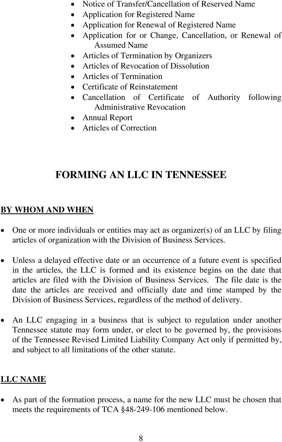 Revocation Annual Report Articles of Correction FORMING AN LLC IN TENNESSEE BY WHOM AND WHEN One or more individuals or entities may act as organizer(s) of an LLC by filing articles of organization