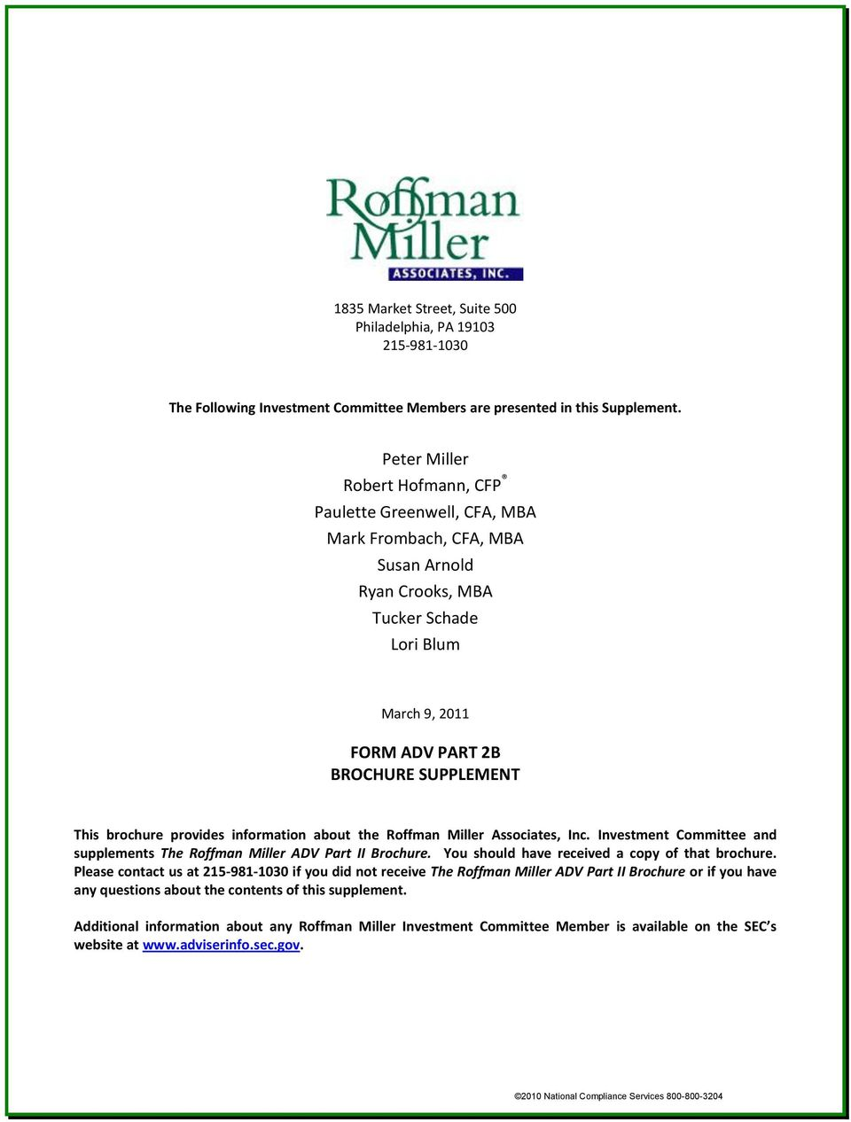brochure provides information about the Roffman Miller Associates, Inc. Investment Committee and supplements The Roffman Miller ADV Part II Brochure. You should have received a copy of that brochure.