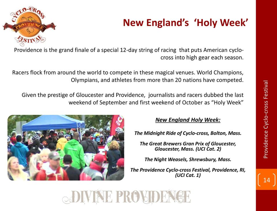 Given the prestige of Gloucester and Providence, journalists and racers dubbed the last weekend of September and first weekend of October as Holy Week New England Holy Week: