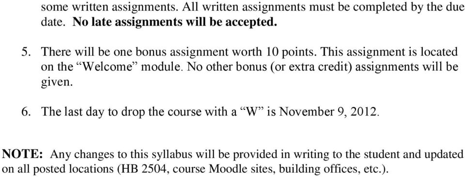 No other bonus (or extra credit) assignments will be given. 6. The last day to drop the course with a W is November 9, 2012.