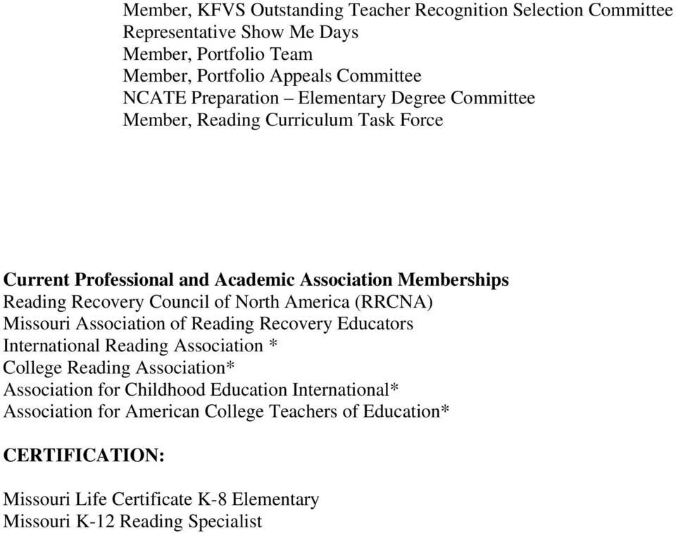 North America (RRCNA) Missouri Association of Reading Recovery Educators International Reading Association * College Reading Association* Association for Childhood