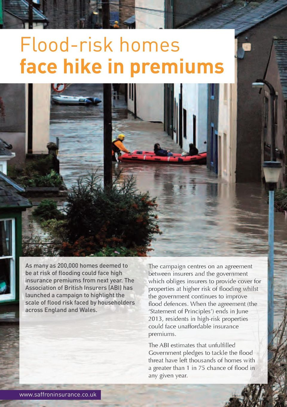 The campaign centres on an agreement between insurers and the government which obliges insurers to provide cover for properties at higher risk of flooding whilst the government continues to improve