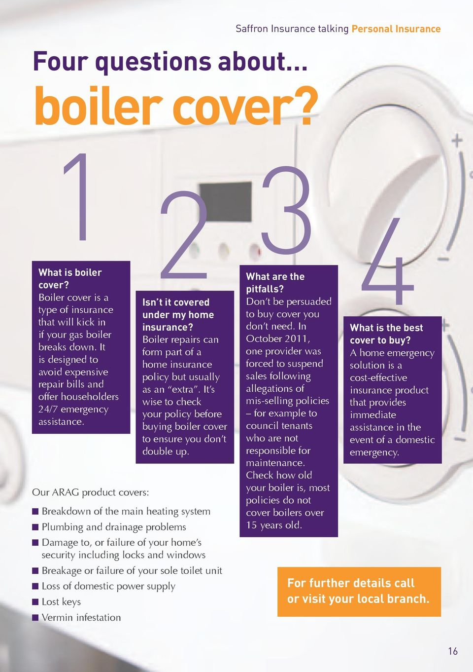 Boiler repairs can form part of a home insurance policy but usually as an extra. It s wise to check your policy before buying boiler cover to ensure you don t double up.
