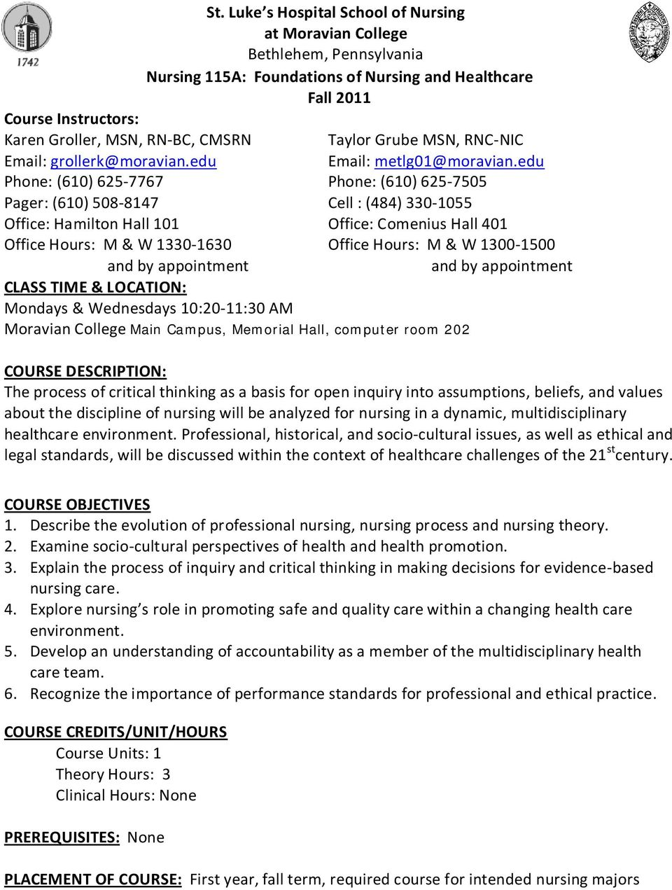 Luke s Hospital School of Nursing at Moravian College Bethlehem, Pennsylvania Nursing 115A: Foundations of Nursing and Healthcare Fall 2011 Taylor Grube MSN, RNC-NIC Email: metlg01@moravian.