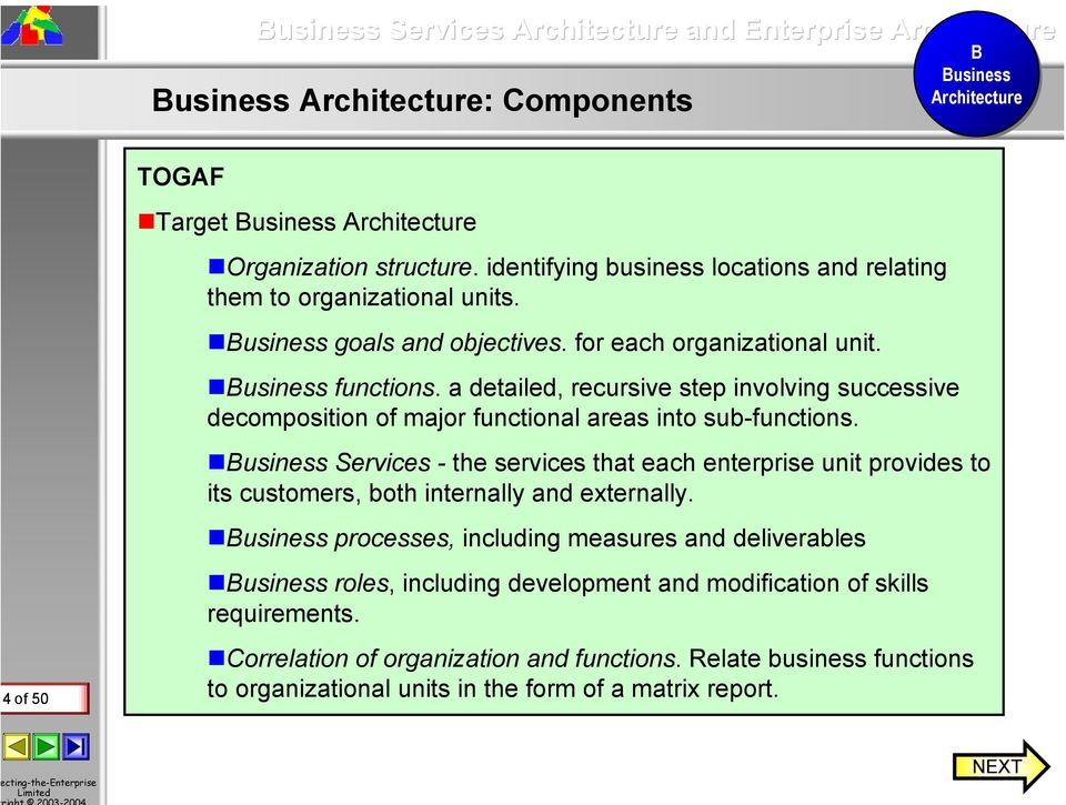 Business Services - the services that each enterprise unit provides to its customers, both internally and externally.