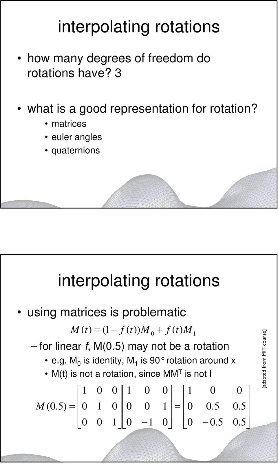 t) for linear f, M(0.5) may not be a rotation e.g.