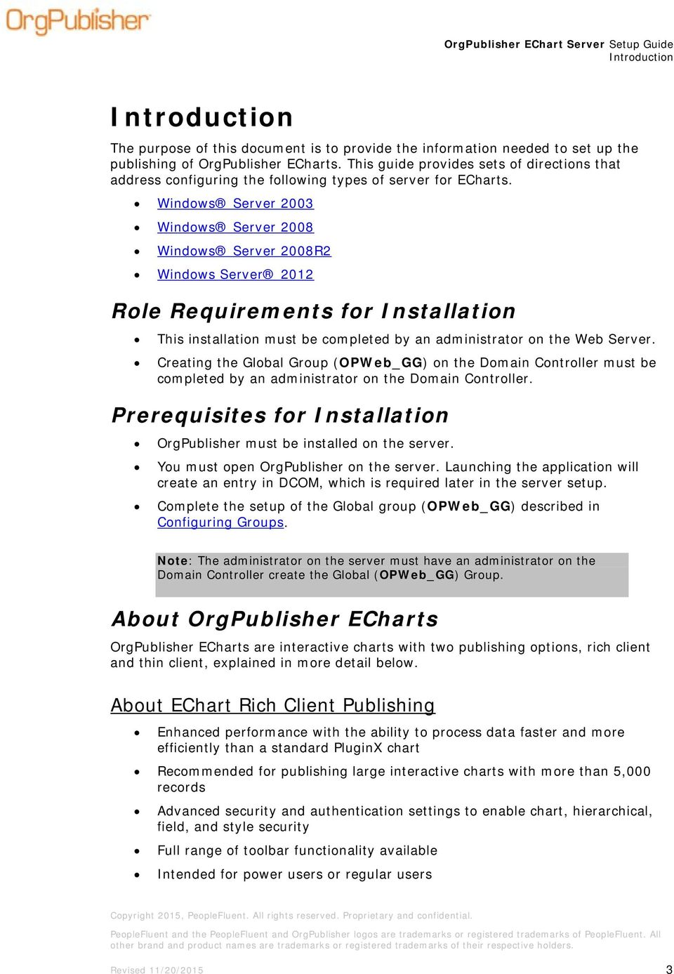 Windows Server 2003 Windows Server 2008 Windows Server 2008R2 Windows Server 2012 Role Requirements for Installation This installation must be completed by an administrator on the Web Server.