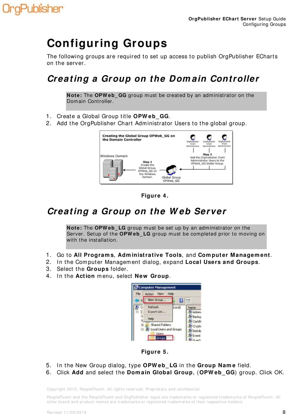 Add the OrgPublisher Chart Administrator Users to the global group. Figure 4. Creating a Group on the Web Server Note: The OPWeb_LG group must be set up by an administrator on the Server.