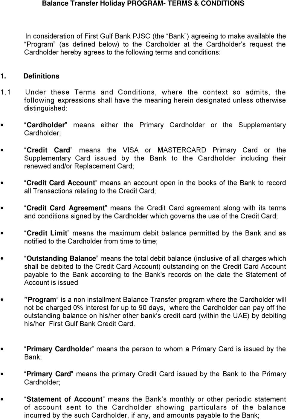 1 Under these Terms and Conditions, where the context so admits, the following expressions shall have the meaning herein designated unless otherwise distinguished: Cardholder means either the Primary