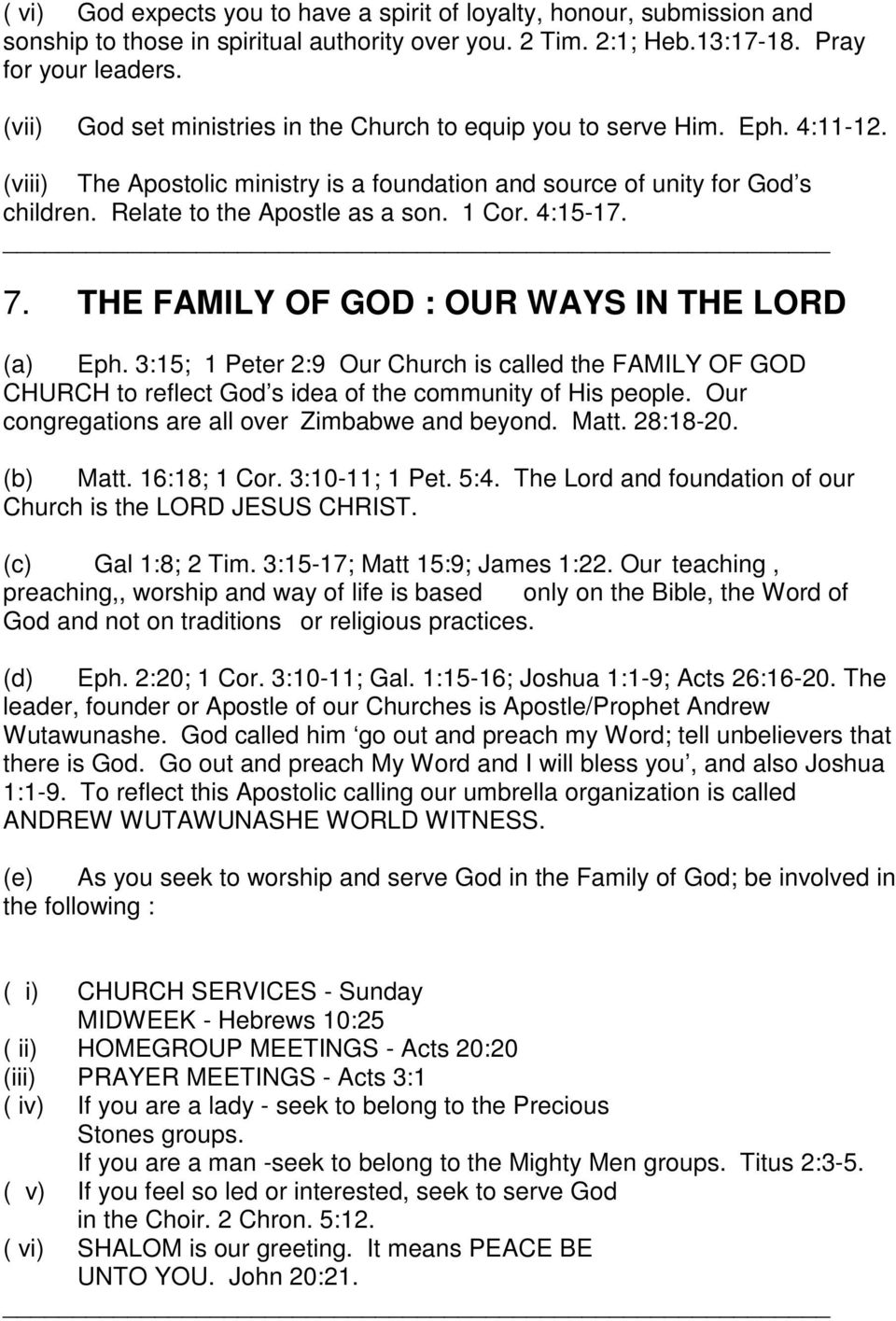 1 Cor. 4:15-17. 7. THE FAMILY OF GOD : OUR WAYS IN THE LORD (a) Eph. 3:15; 1 Peter 2:9 Our Church is called the FAMILY OF GOD CHURCH to reflect God s idea of the community of His people.