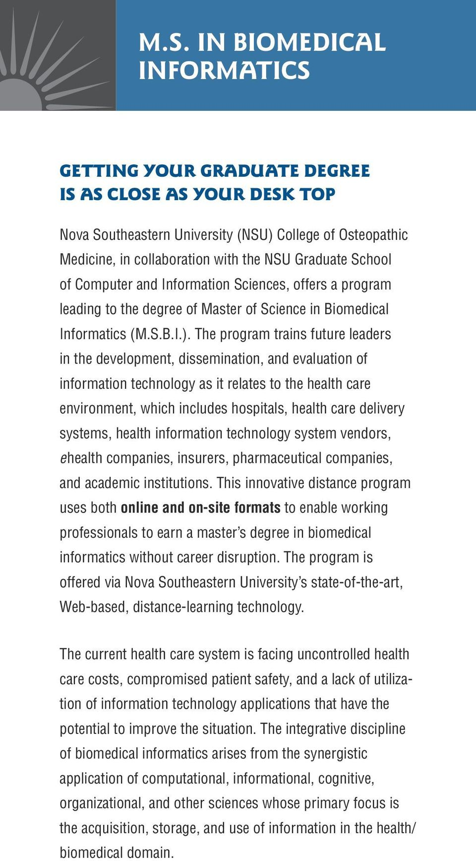 The program trains future leaders in the development, dissemination, and evaluation of information technology as it relates to the health care environment, which includes hospitals, health care