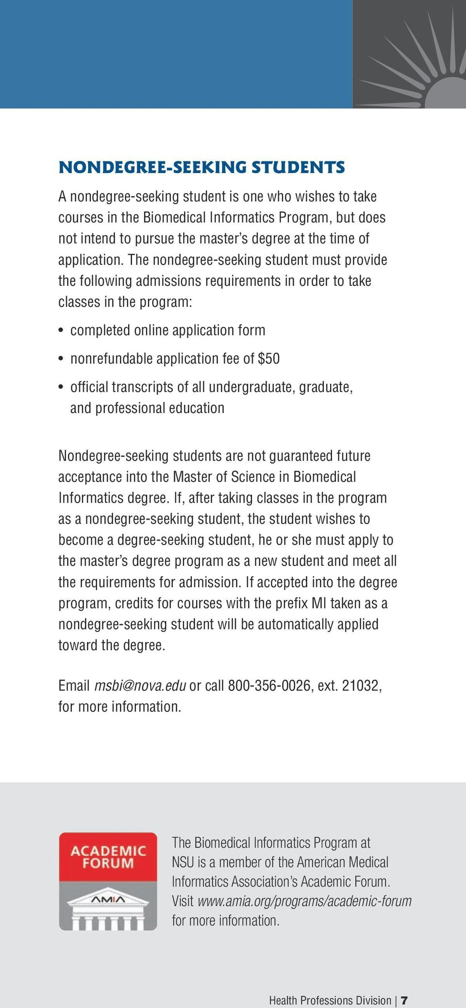 The nondegree-seeking student must provide the following admissions requirements in order to take classes in the program: completed online application form nonrefundable application fee of $50