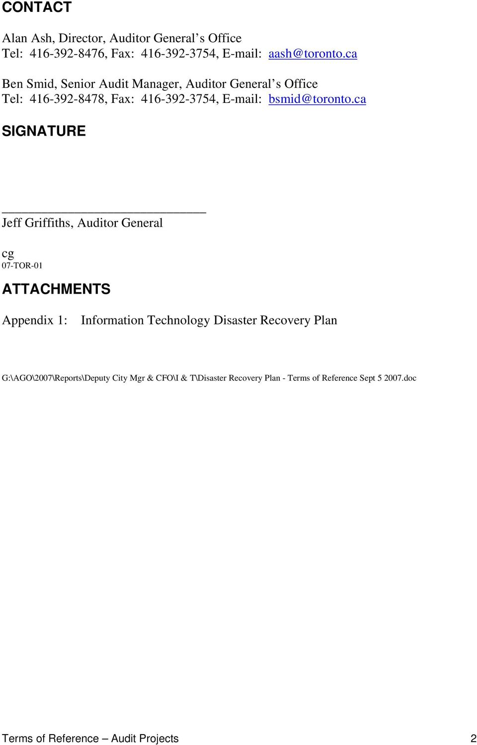 ca SIGNATURE Jeff Griffiths, Auditor General cg 07-TOR-01 ATTACHMENTS Appendix 1: Information Technology Disaster Recovery
