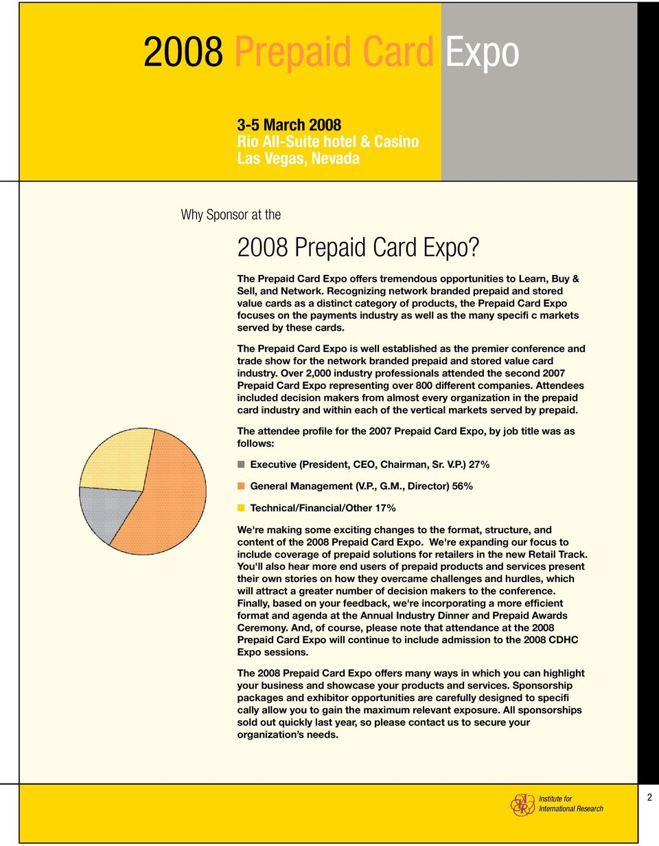 these cards. The Prepaid Card Expo is well established as the premier conference and trade show for the network branded prepaid and stored value card industry.