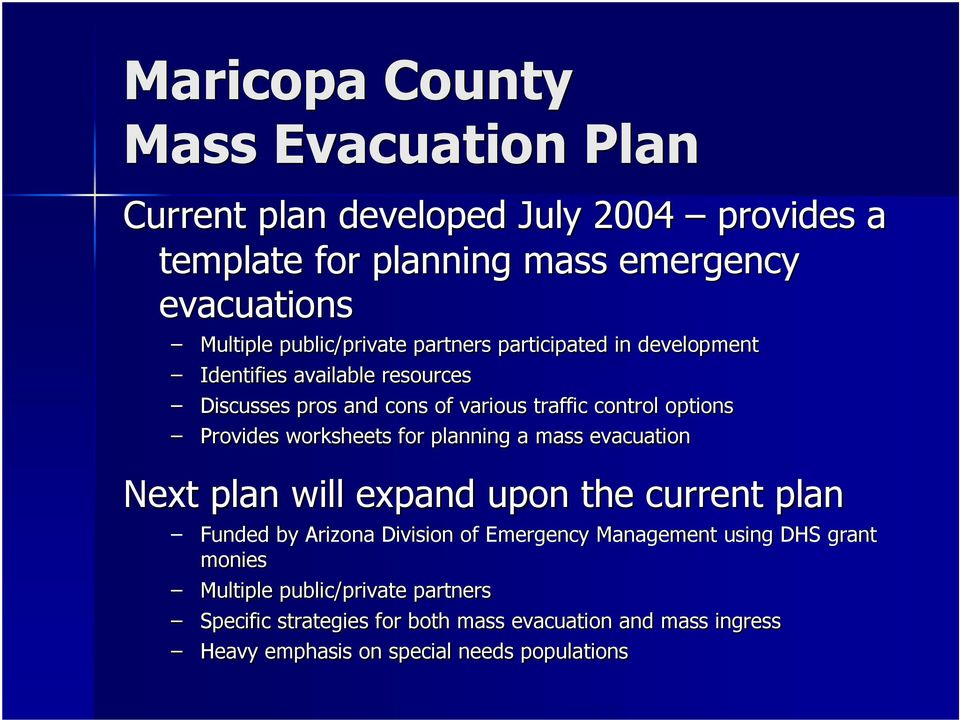 Provides worksheets for planning a mass evacuation Next plan will expand upon the current plan Funded by Arizona Division of Emergency Management