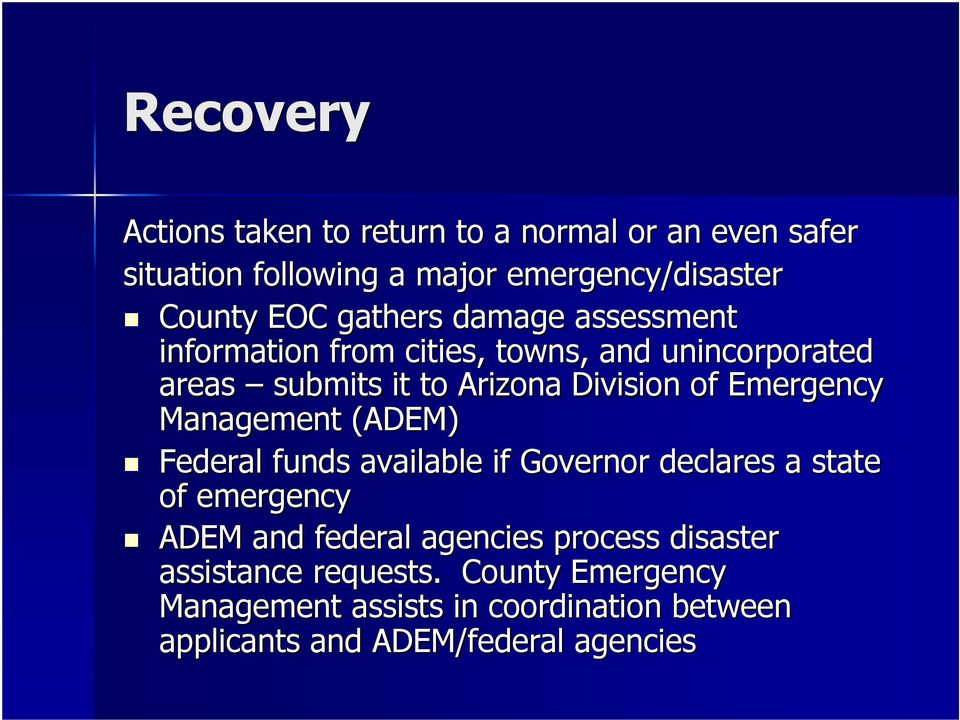 Emergency Management (ADEM) Federal funds available if Governor declares a state of emergency ADEM and federal agencies