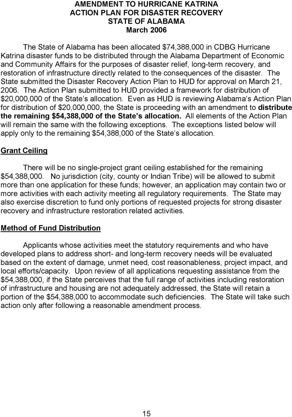 consequences of the disaster. The State submitted the Disaster Recovery Action Plan to HUD for approval on March 21, 2006.