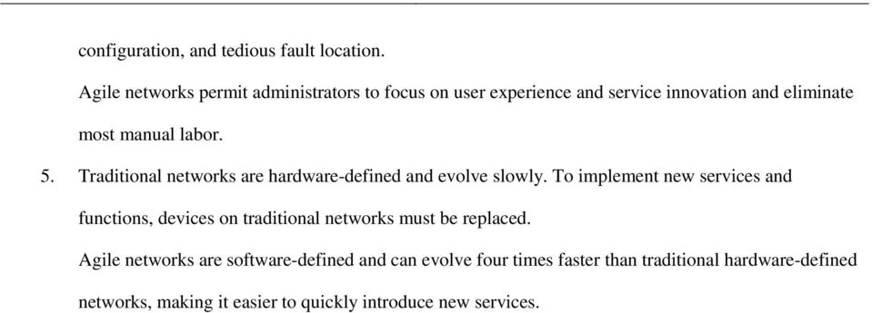 5. Traditional networks are hardware-defined and evolve slowly.