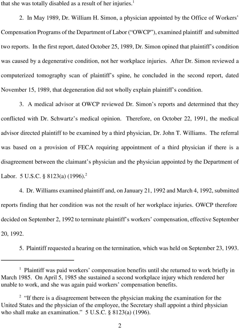 In the first report, dated October 25, 1989, Dr. Simon opined that plaintiff s condition was caused by a degenerative condition, not her workplace injuries. After Dr.