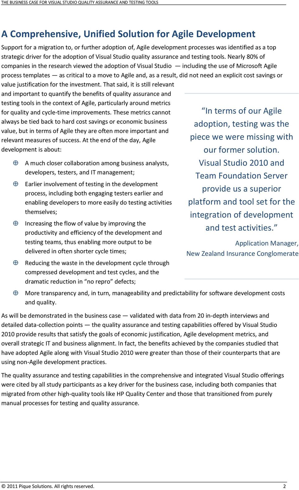 Nearly 80% of companies in the research viewed the adoption of Visual Studio including the use of Microsoft Agile process templates as critical to a move to Agile and, as a result, did not need an