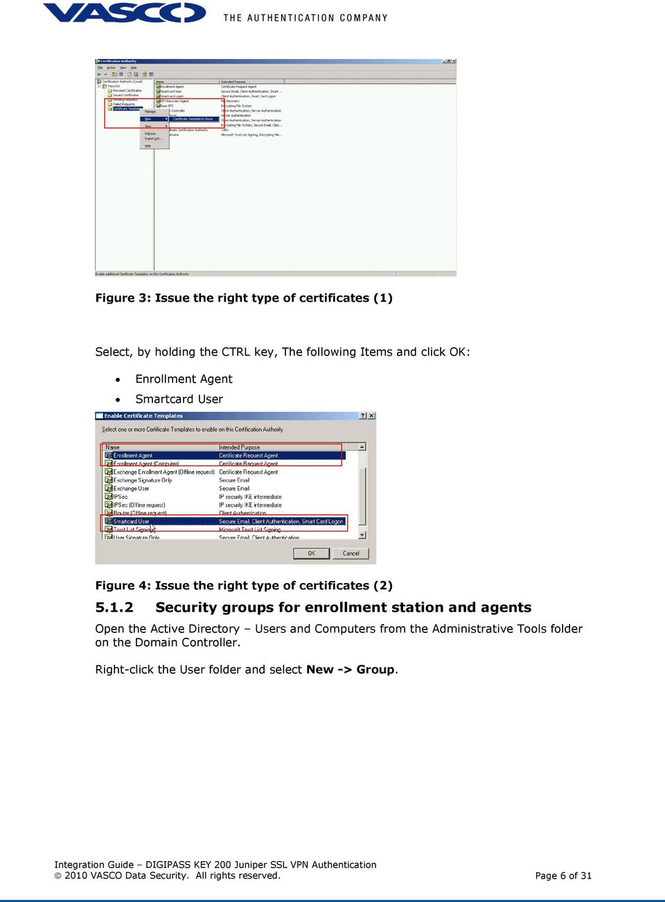 2 Security groups for enrollment station and agents Open the Active Directory Users and Computers from the